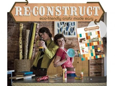 Snajdiga enkla tips på saker att göra själv - något för sommarlata dagar? Reconstruct är en källa till inspiration! (Foto www.reconstructdvd.com)