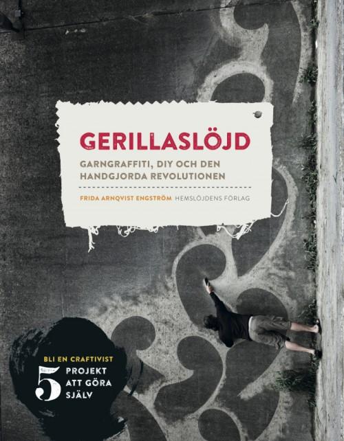 Gerillaslöjd – garngraffiti, DIY och den handgjorda revolutionen. Utgiven på Hemslöjdens förlag.