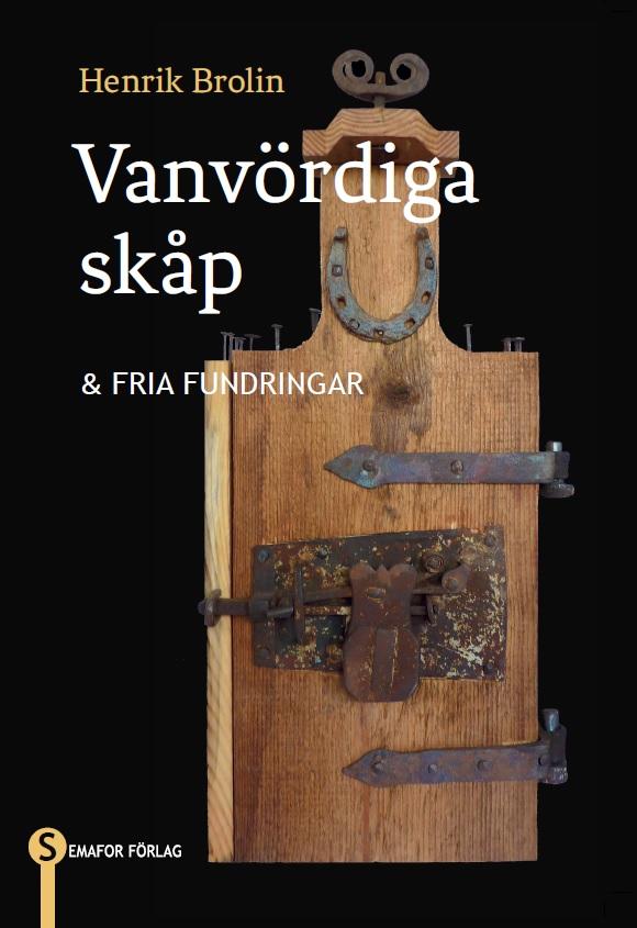 Vanvördiga skåp och fria funderingar, av Henrik Brolin, utgiven på Semafor förlag. (Omslag Semafor förlag)