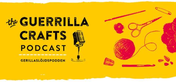 Ny podd ute nu! The Guerrilla Crafts Podcast är här!